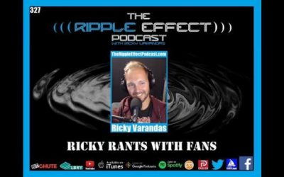 The Ripple Effect Podcast #327 (Ricky Rants With Fans)