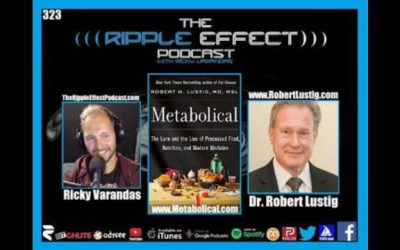 The Ripple Effect Podcast #323 (Dr.Robert Lustig   Processed Food, Nutrition & Modern Medicine Lies)
